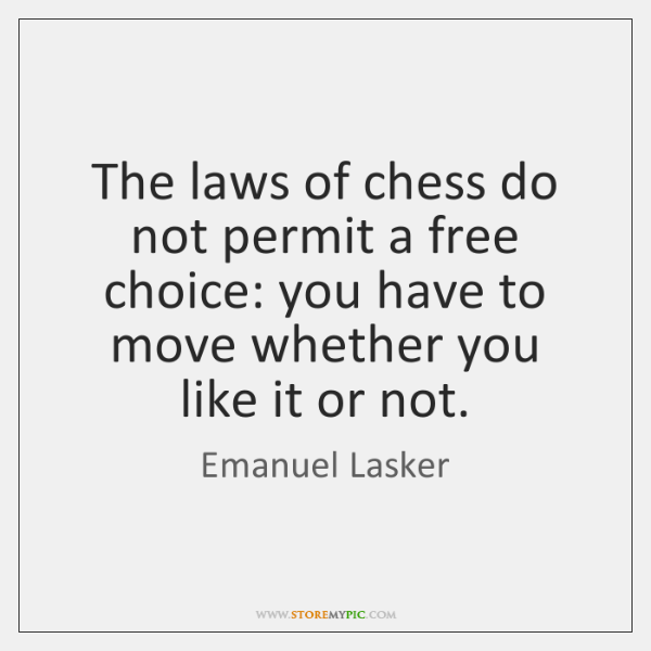 The laws of chess do not permit a free choice: you have ...