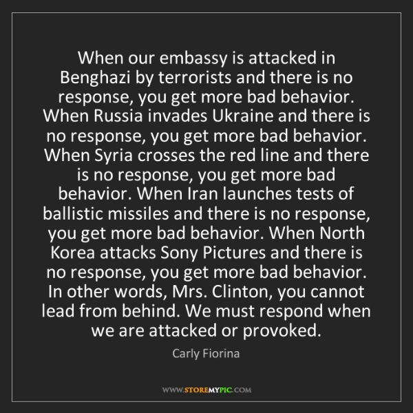 Carly Fiorina: When our embassy is attacked in Benghazi by terrorists...