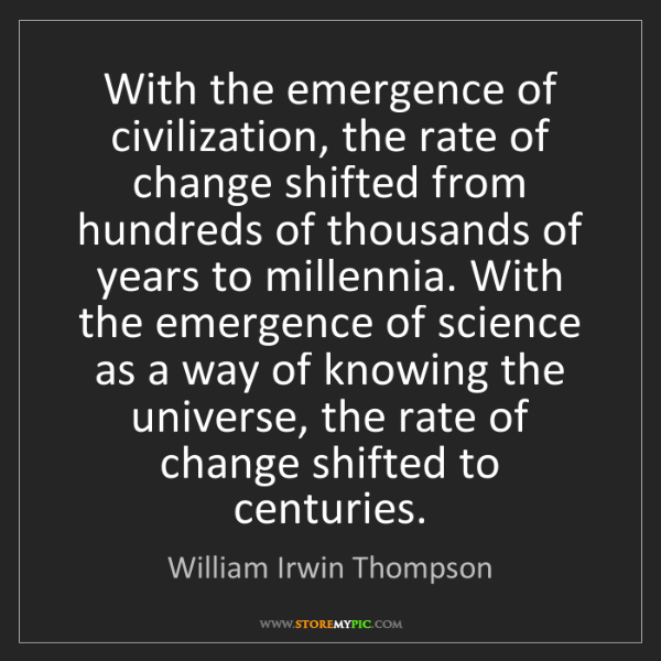 William Irwin Thompson: With the emergence of civilization, the rate of change...
