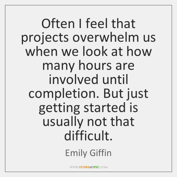 Often I feel that projects overwhelm us when we look at how ...