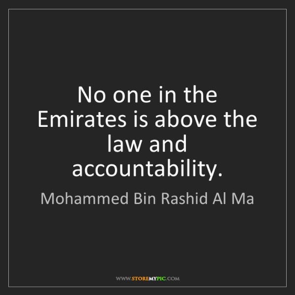 Mohammed Bin Rashid Al Ma: No one in the Emirates is above the law and accountability.