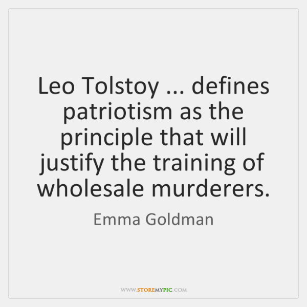 Leo Tolstoy ... defines patriotism as the principle that will justify the training ...