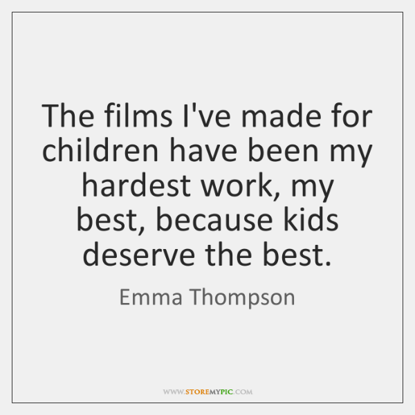The films I've made for children have been my hardest work, my ...