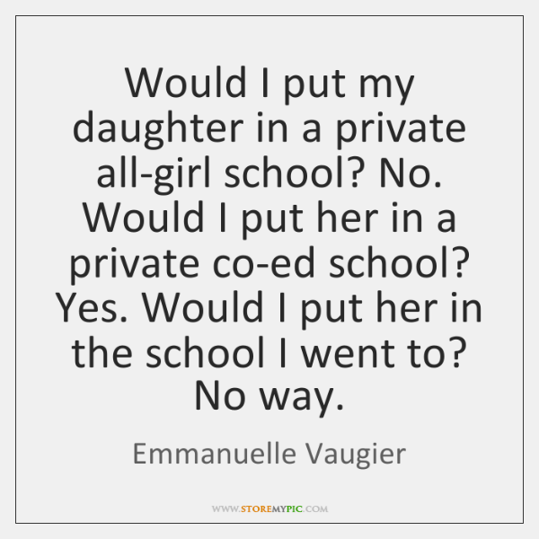 Would I put my daughter in a private all-girl school? No. Would ...