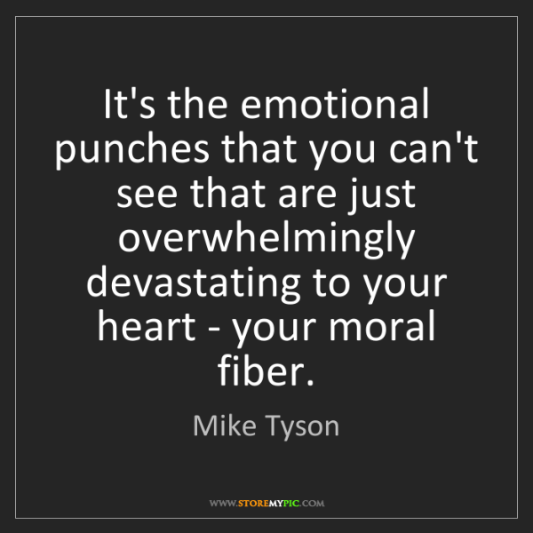 Mike Tyson: It's the emotional punches that you can't see that are...