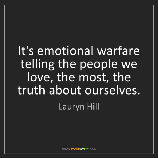 Lauryn Hill: It's emotional warfare telling the people we love, the...