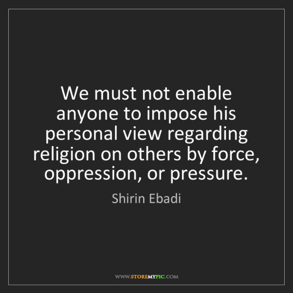 Shirin Ebadi: We must not enable anyone to impose his personal view...