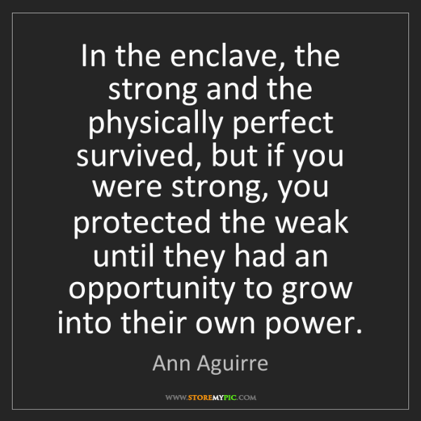 Ann Aguirre: In the enclave, the strong and the physically perfect...