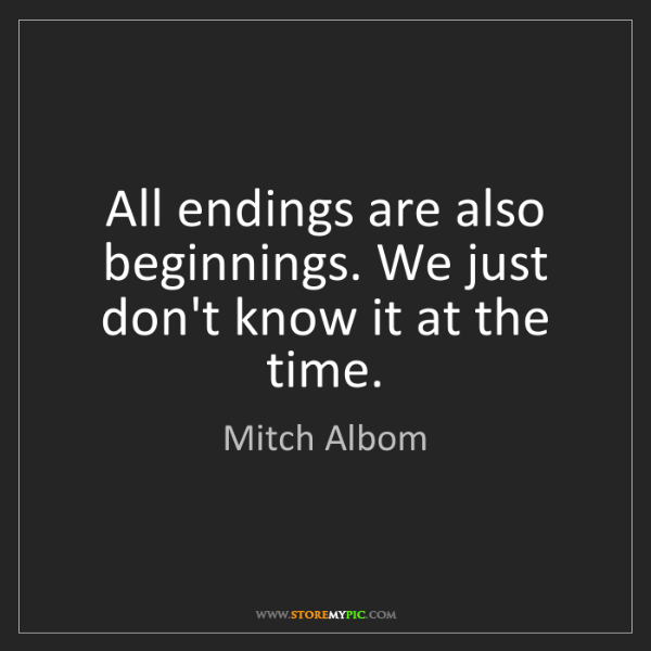 Mitch Albom: All endings are also beginnings. We just don't know it...
