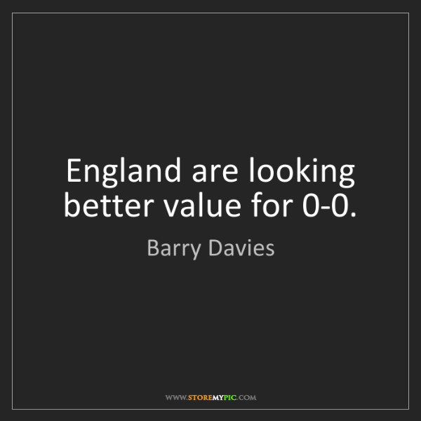 Barry Davies: England are looking better value for 0-0.