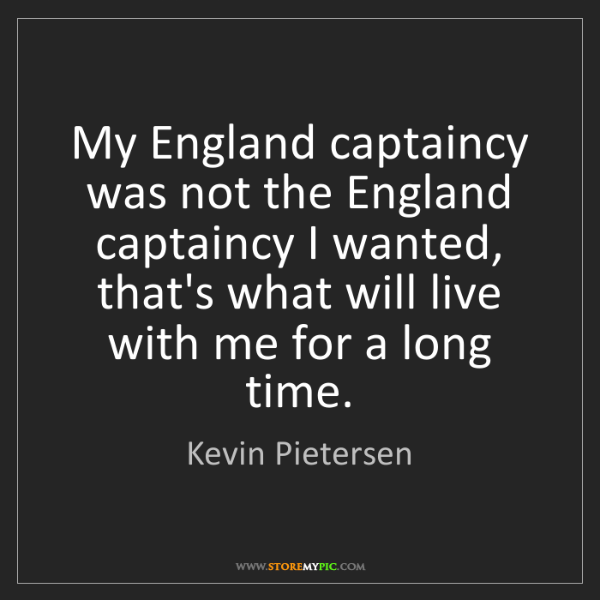 Kevin Pietersen: My England captaincy was not the England captaincy I...