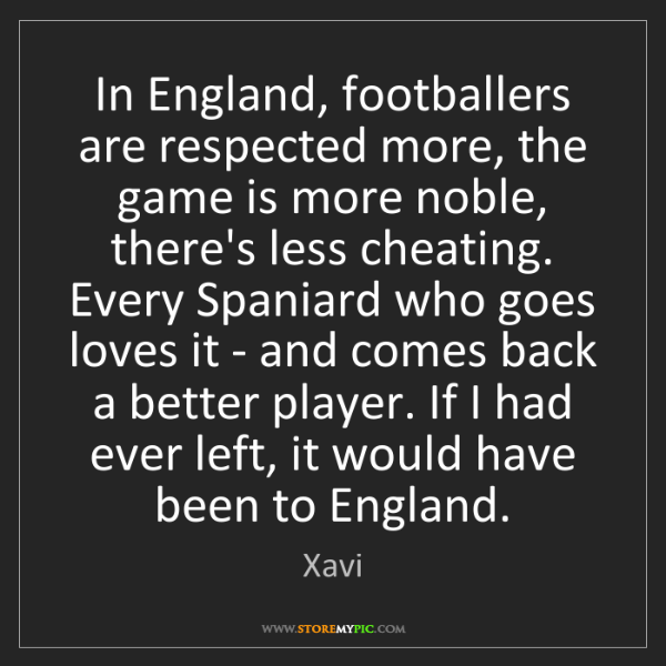 Xavi: In England, footballers are respected more, the game...