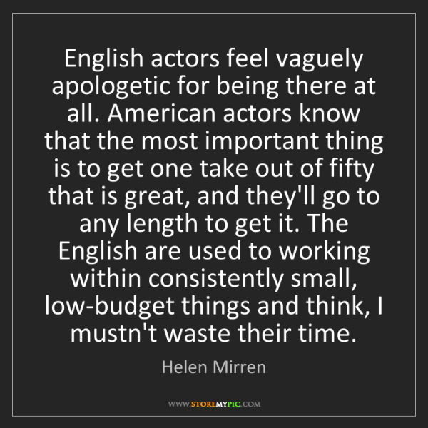 Helen Mirren: English actors feel vaguely apologetic for being there...