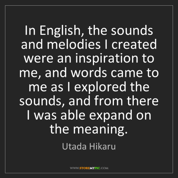 Utada Hikaru: In English, the sounds and melodies I created were an...
