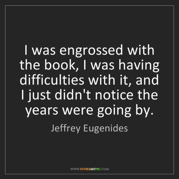Jeffrey Eugenides: I was engrossed with the book, I was having difficulties...