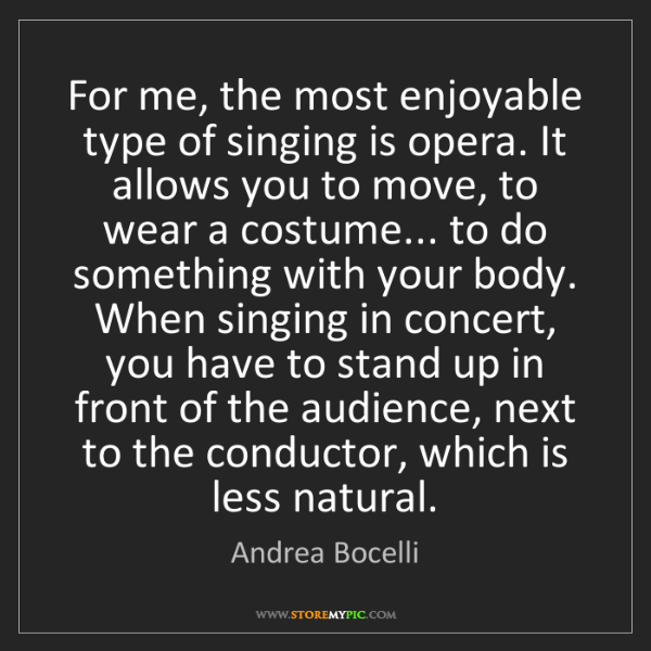 Andrea Bocelli: For me, the most enjoyable type of singing is opera....