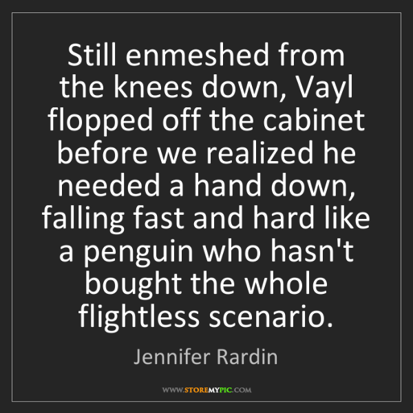 Jennifer Rardin: Still enmeshed from the knees down, Vayl flopped off...