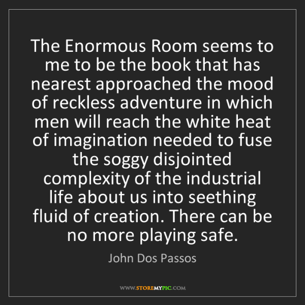 John Dos Passos: The Enormous Room seems to me to be the book that has...