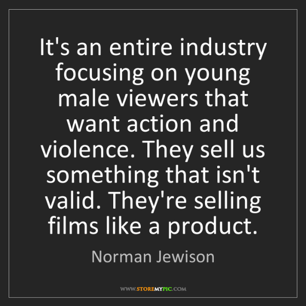Norman Jewison: It's an entire industry focusing on young male viewers...