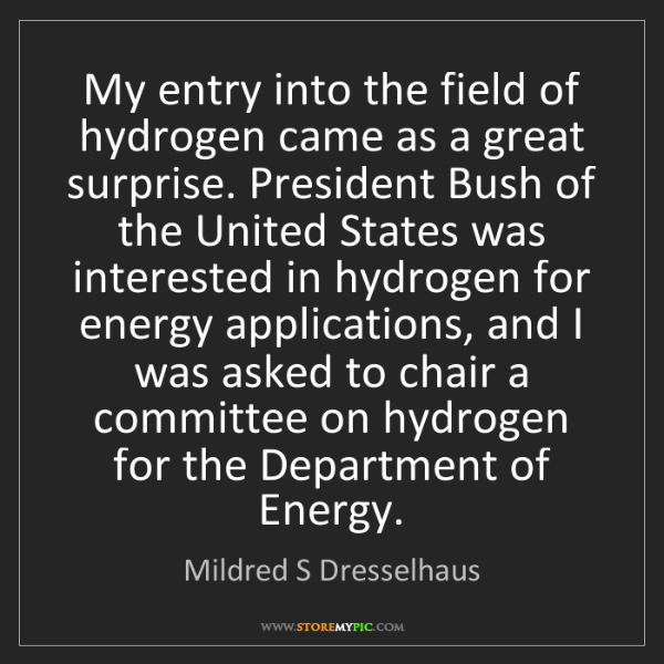 Mildred S Dresselhaus: My entry into the field of hydrogen came as a great surprise....