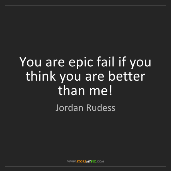Jordan Rudess: You are epic fail if you think you are better than me!