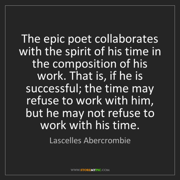 Lascelles Abercrombie: The epic poet collaborates with the spirit of his time...