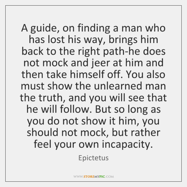 A guide, on finding a man who has lost his way, brings ...