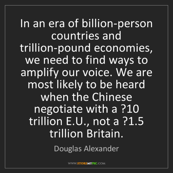 Douglas Alexander: In an era of billion-person countries and trillion-pound...