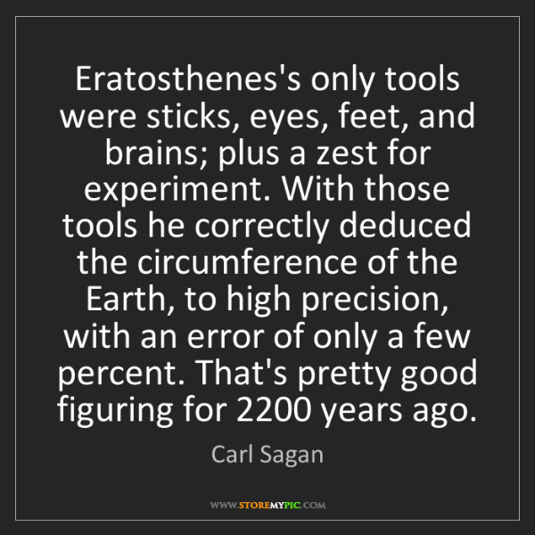 Carl Sagan: Eratosthenes's only tools were sticks, eyes, feet, and...