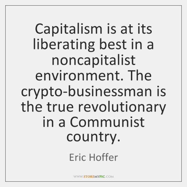 Capitalism is at its liberating best in a noncapitalist environment. The crypto-businessman ...