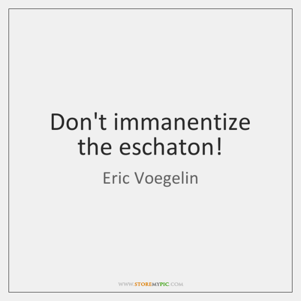 Don't immanentize the eschaton!