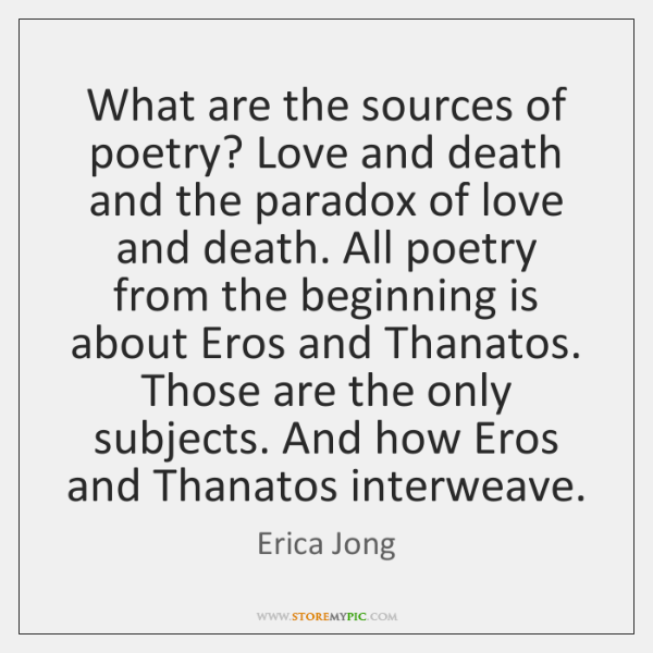 What are the sources of poetry? Love and death and the paradox ...