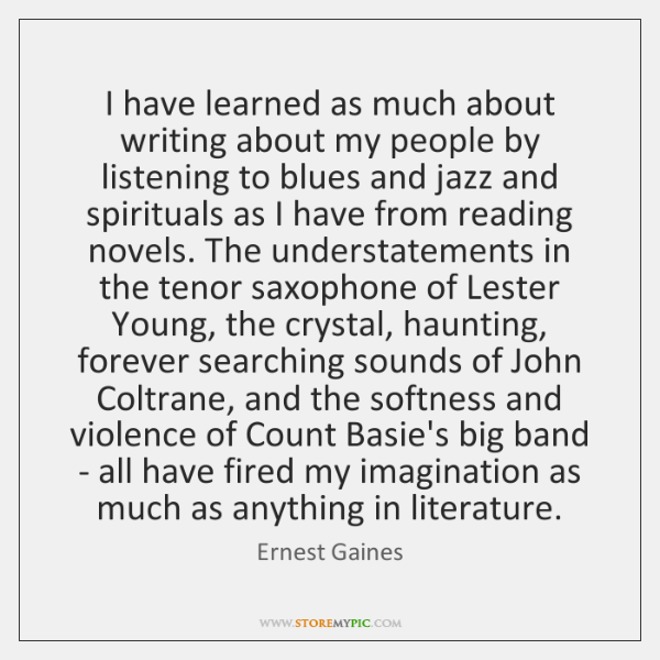 I have learned as much about writing about my people by listening ...