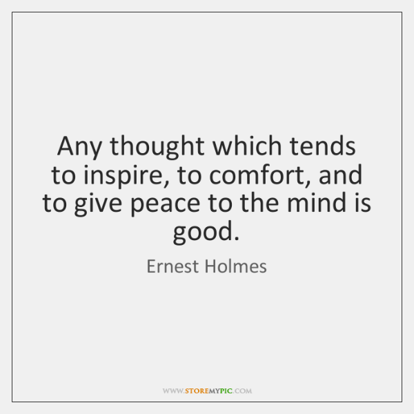 Any thought which tends to inspire, to comfort, and to give peace ...