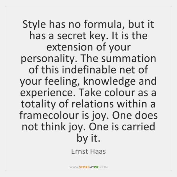 Style has no formula, but it has a secret key. It is ...