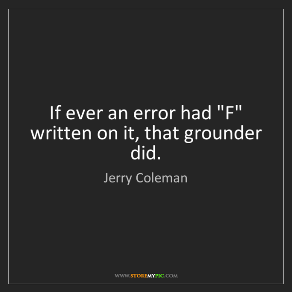 """Jerry Coleman: If ever an error had """"F"""" written on it, that grounder..."""