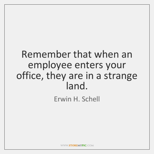 Remember that when an employee enters your office, they are in a ...