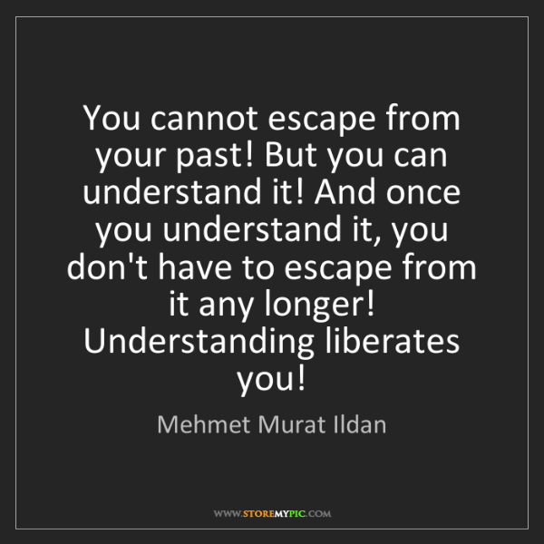 Mehmet Murat Ildan: You cannot escape from your past! But you can understand...