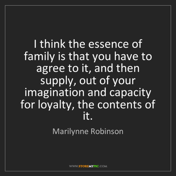 Marilynne Robinson: I think the essence of family is that you have to agree...