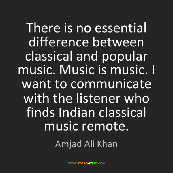 Amjad Ali Khan: There is no essential difference between classical and...