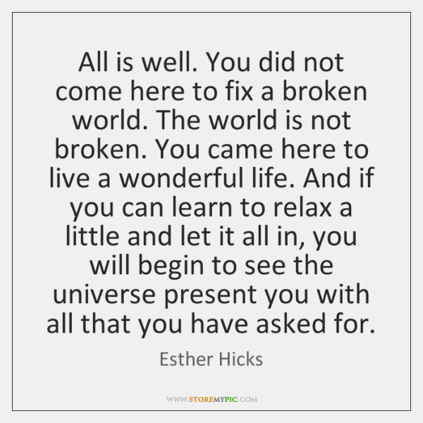 All is well. You did not come here to fix a broken ...
