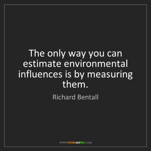 Richard Bentall: The only way you can estimate environmental influences...