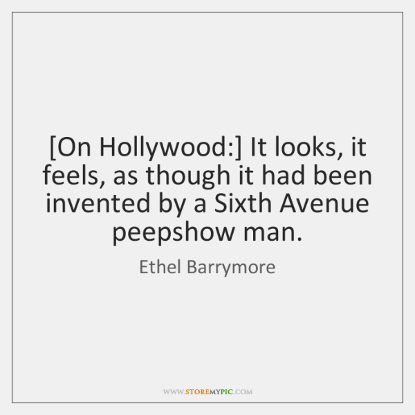[On Hollywood:] It looks, it feels, as though it had been invented ...