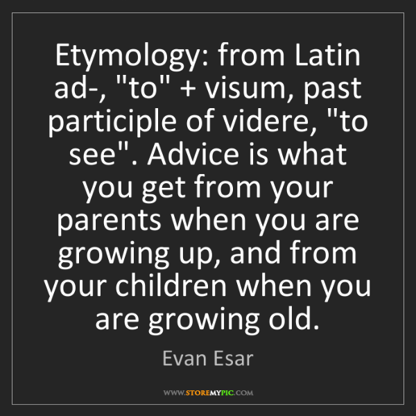 "Evan Esar: Etymology: from Latin ad-, ""to"" + visum, past participle..."