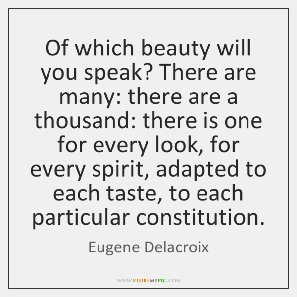 Of which beauty will you speak? There are many: there are a ...