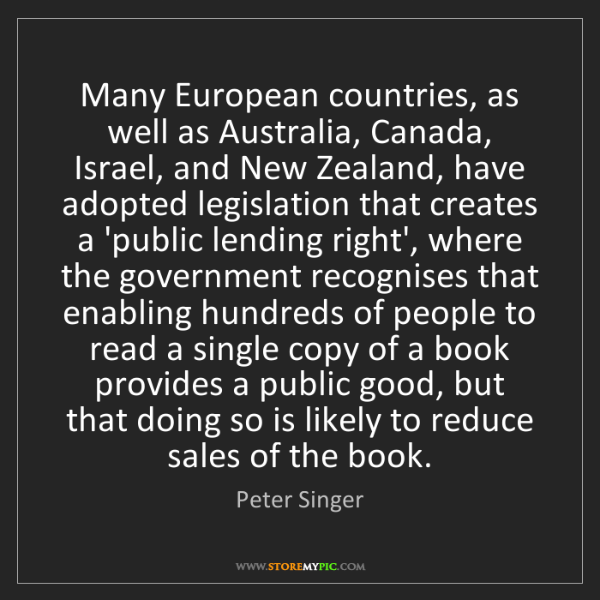 Peter Singer: Many European countries, as well as Australia, Canada,...