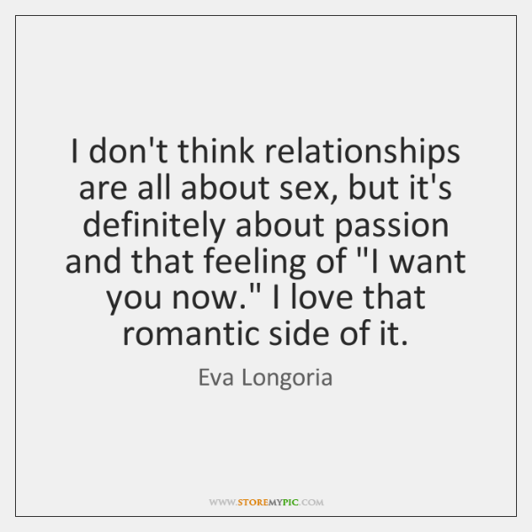 I don't think relationships are all about sex, but it's definitely about ...