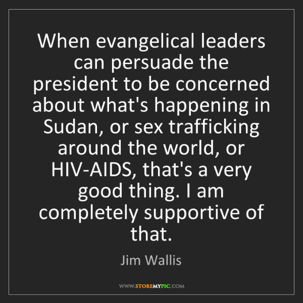 Jim Wallis: When evangelical leaders can persuade the president to...