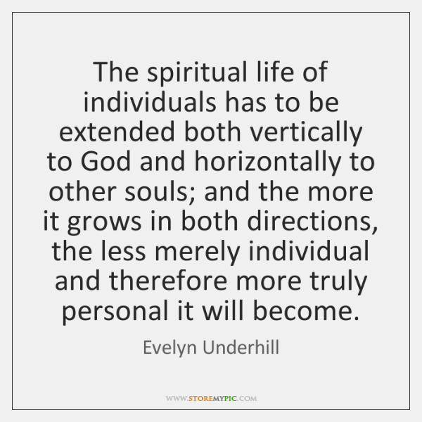 The spiritual life of individuals has to be extended both vertically to ...
