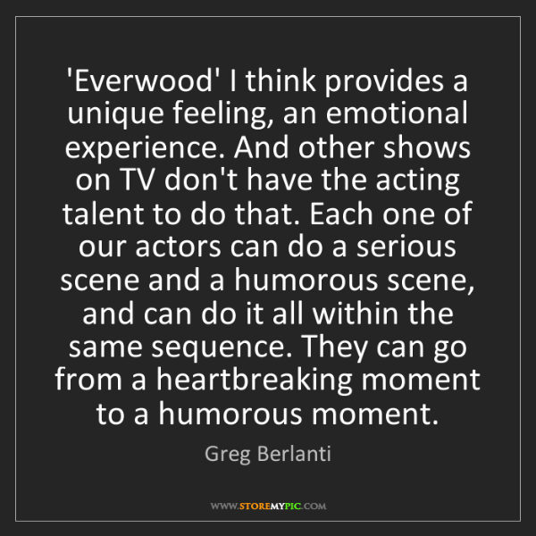 Greg Berlanti: 'Everwood' I think provides a unique feeling, an emotional...